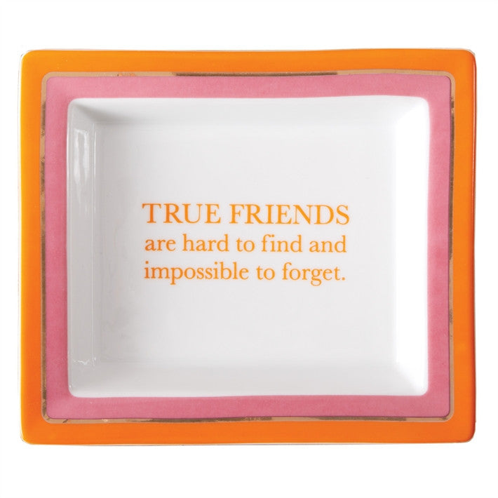 """True friends are hard to find..."" Porcelain Tray"