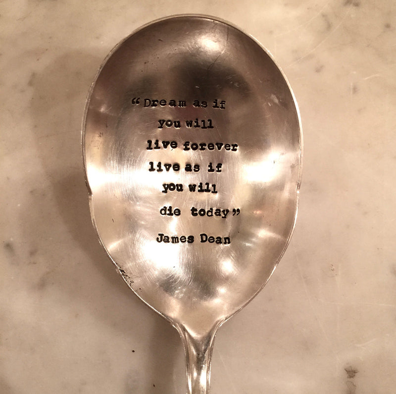 """Dream as if you will live forever, live as if you will die today"" James Dean - Vintage Serving Spoon"