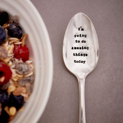 """I'm going to do amazing things today"" Vintage Dessert/Cereal Spoon, LDD-La De Da Living, Putti Fine Furnishings"
