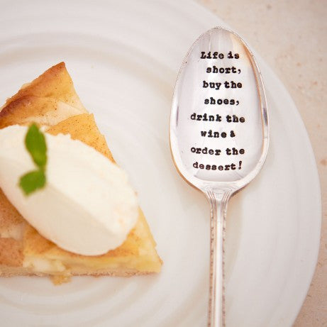 """Life is short, buy the shoes, drink the wine & order the dessert!"" Vintage Dessert/Cereal Spoon-Hand Stamped Vintage Cutlery-LDD-La De Da Living-""Life is short..."" Vintage Dessert/Cereal Spoon-Putti Fine Furnishings"
