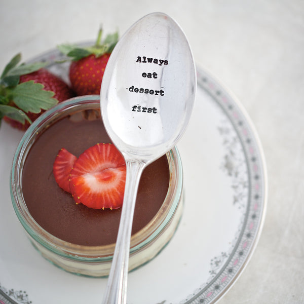 """Always eat dessert first"" Vintage Dessert Spoon-Hand Stamped Vintage Cutlery-LDD-La De Da Living-""Always eat dessert first"" Vintage Dessert Spoon-Putti Fine Furnishings"
