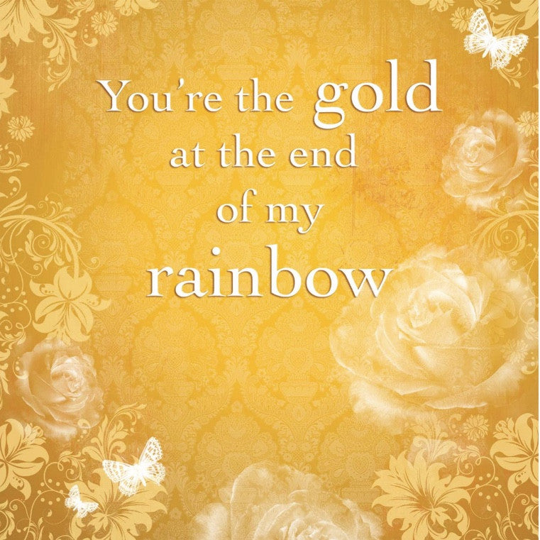 """You're the gold at the end of my rainbow"" Card, JE-Jannex Enterprises, Putti Fine Furnishings"