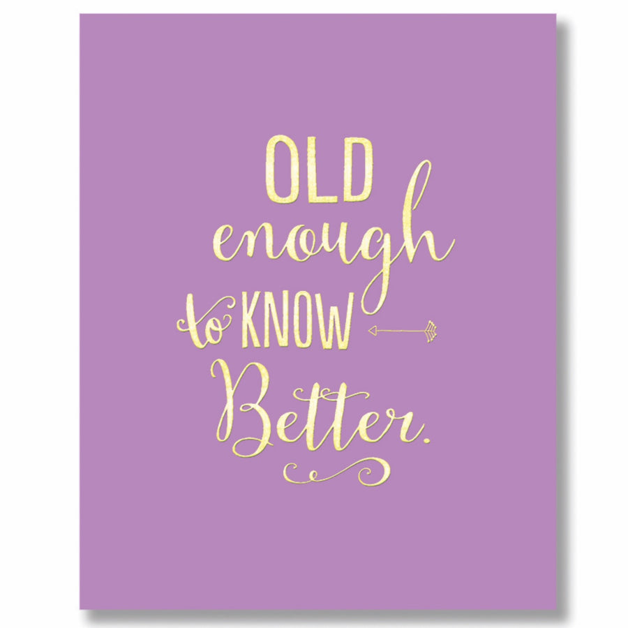 """Old Enough to Know Better"" Greeting Card"