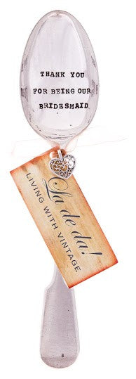 """Thank you for being our bridesmaid"" Vintage Desert/Cereal Spoon, LDD-La De Da Living, Putti Fine Furnishings"