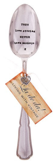 """True love stories never have endings"" Vintage Serving Spoon, LDD-La De Da Living, Putti Fine Furnishings"