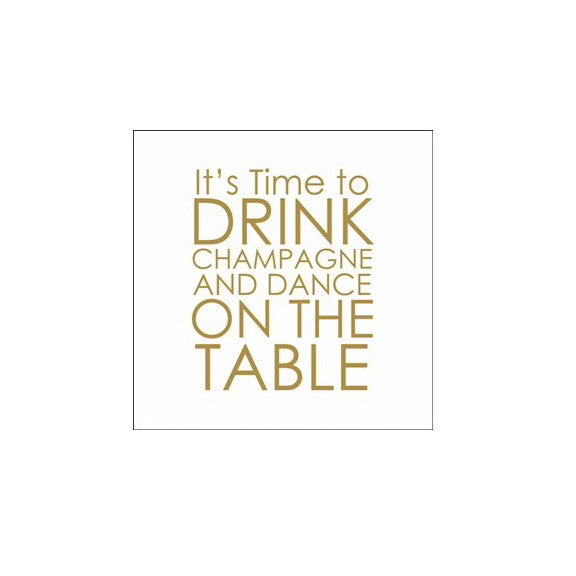 """it's time to drink champagne and dance on the table...."" Paper Napkins"
