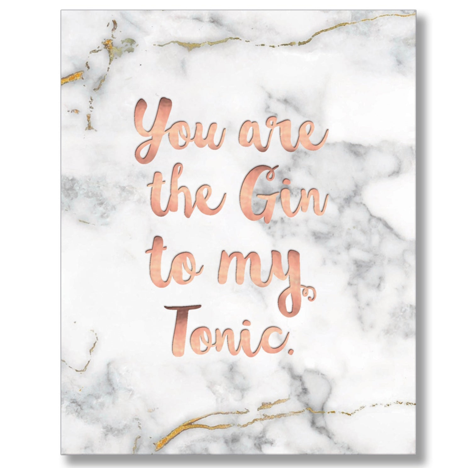 """You are the Gin to my Tonic"" Greeting Card"
