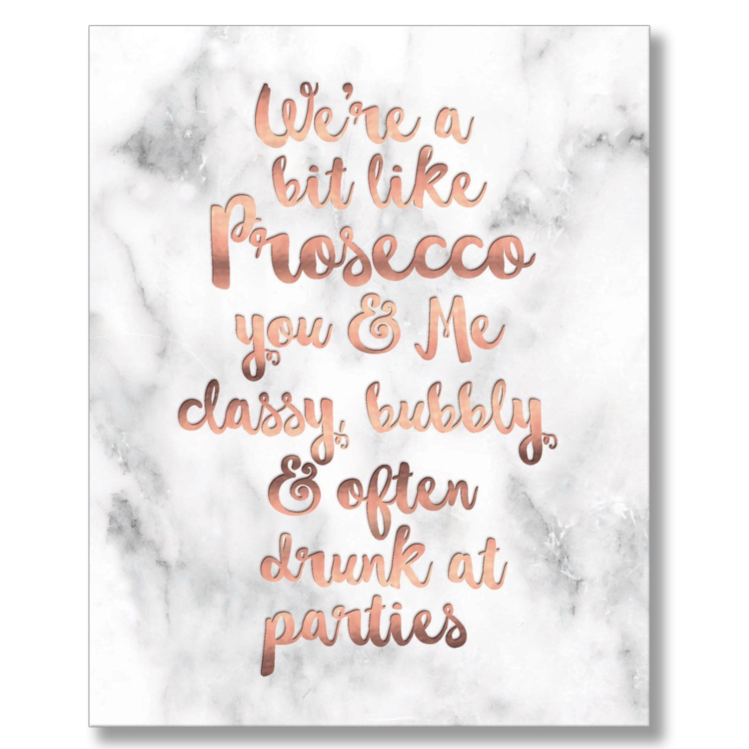 """We're a bit like Prosecco you & me...."" Greeting Card"