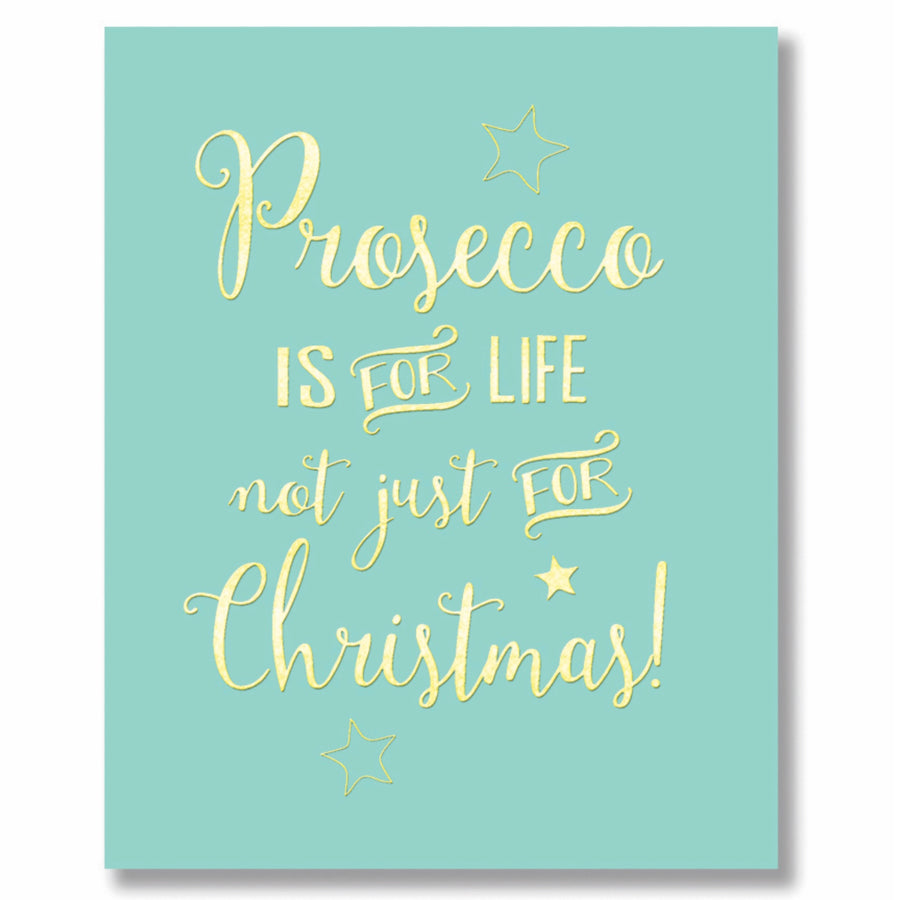 """Prosecco is for life not just for Christmas"" Greeting Card"