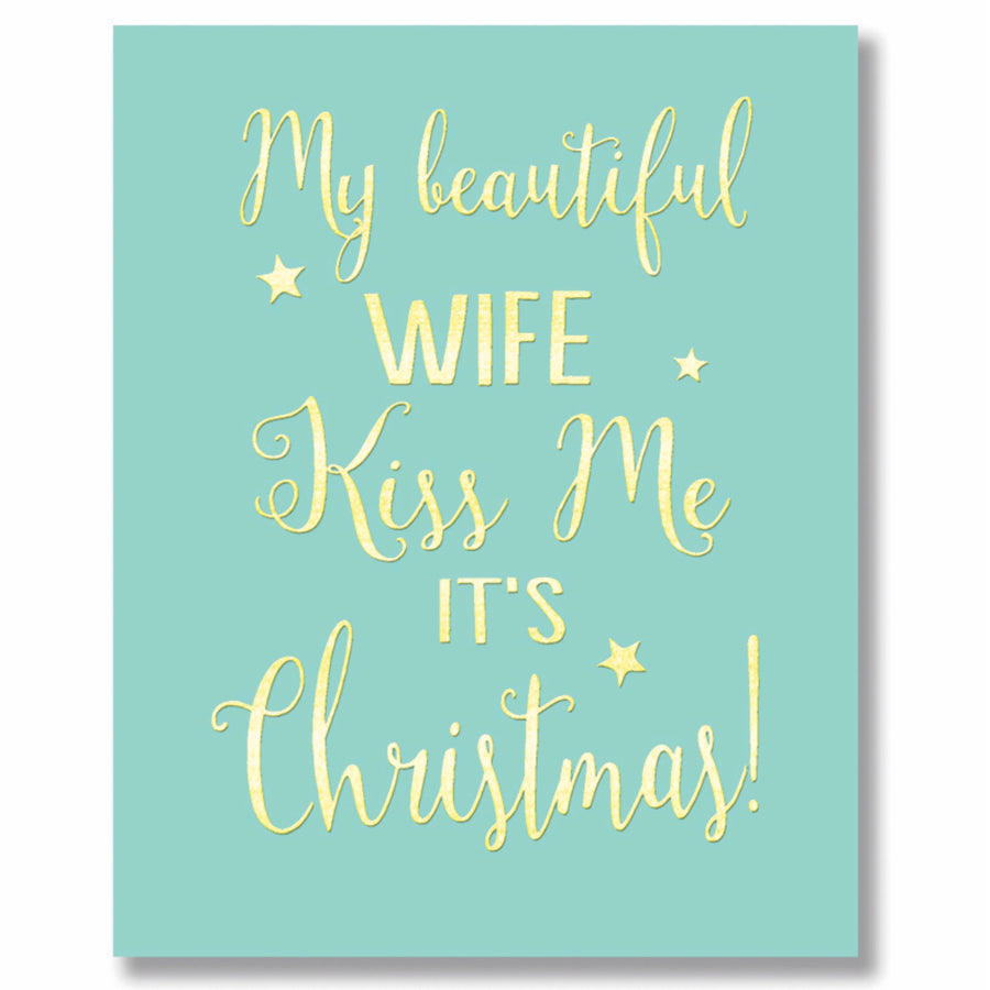 """My beautiful wife...kiss me it's Christmas"" Greeting Card"