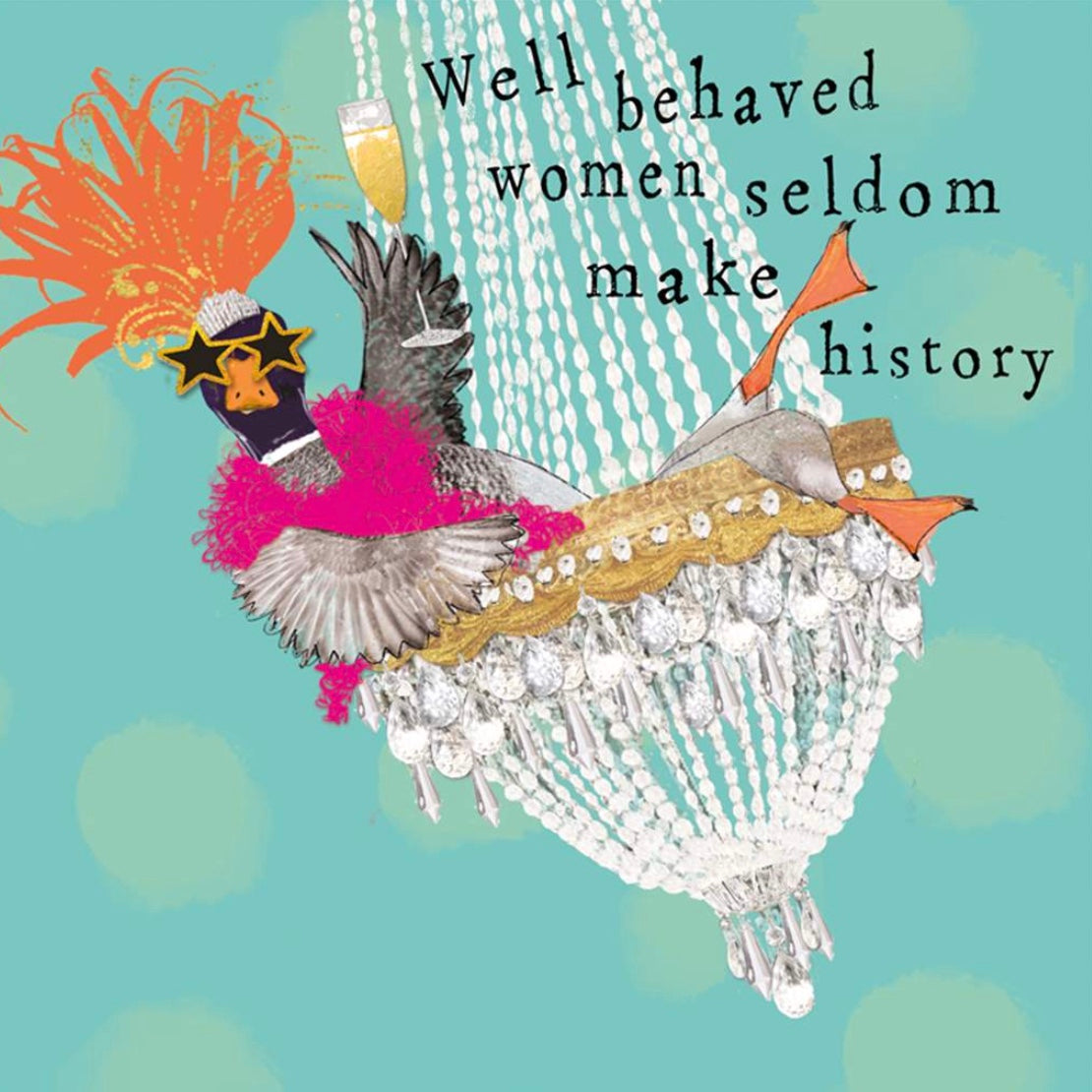 """Well Behaved Women...."" Greeting Card"
