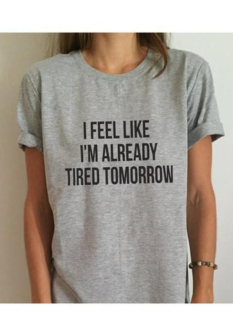 Grey I FEEL LIKE I'AM AREADY TIRED TOMORROW Print Casual Cotton T-Shirt