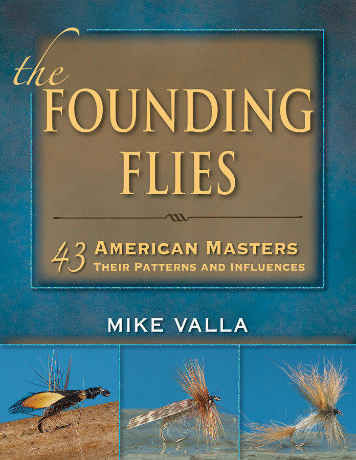 The Founding Flies: 43 American Masters, Their Patterns And Influences