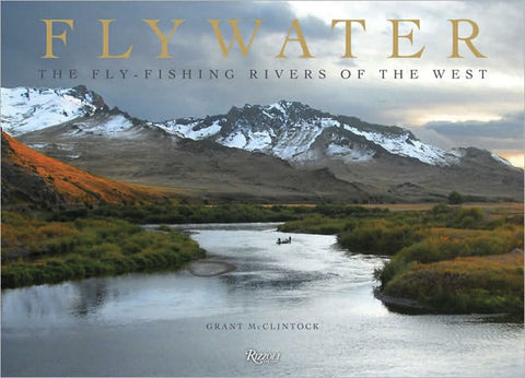 Flywater: The Fly-Fishing Rivers Of The West