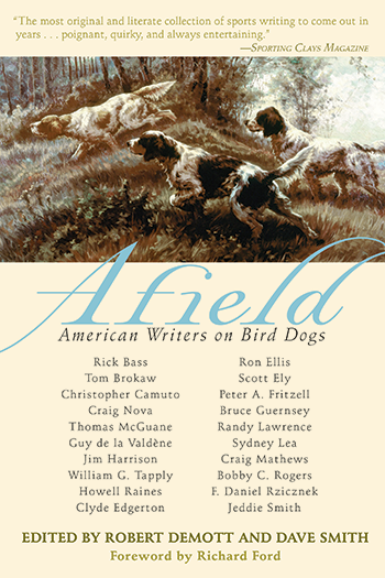 AFIELD: American Writers on Bird Dogs