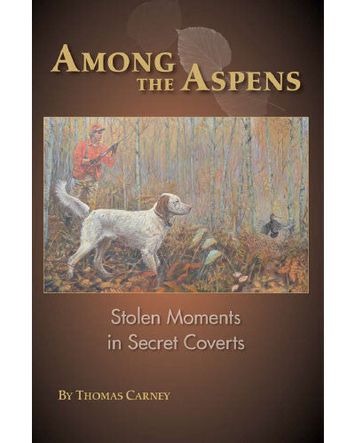 Among the Aspens: Stolen Moments in Secret Coverts by Thomas Carney