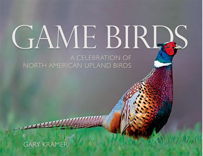 GAME BIRDS - A Celebration of North American Upland Birds by Gary Kramer