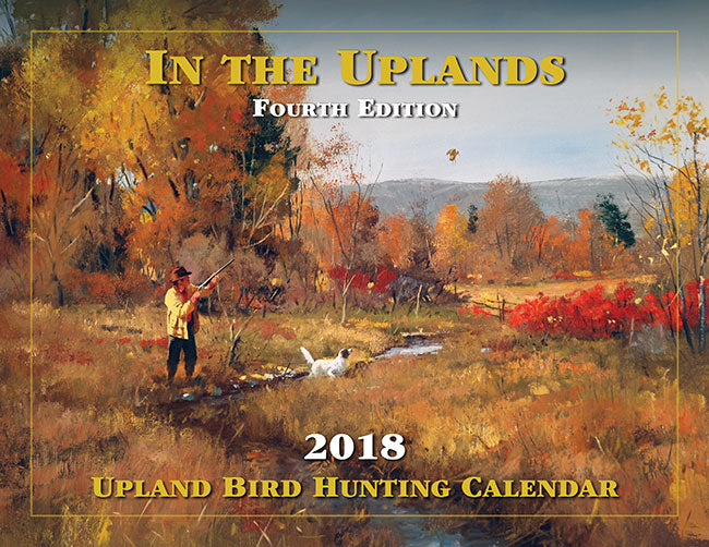"""In the Uplands"" 2018 Upland Bird Hunting Calendar"