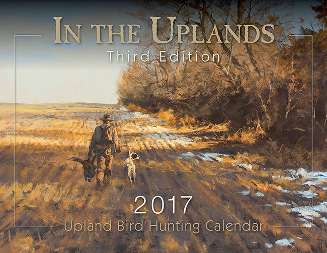"""In the Uplands"" 2017 Upland Bird Hunting Calendar"