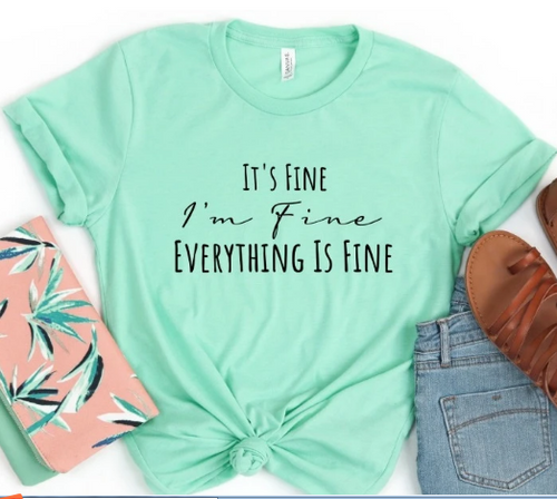 Everything Is Fine T shirt