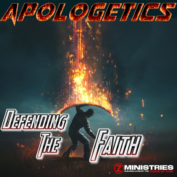 APOLOGETICS - Defending the Faith