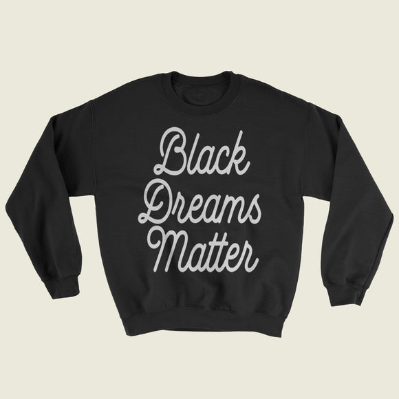 Black Dreams Matter Crewneck