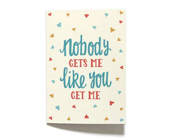 Nobody Gets Me Like You Love Card
