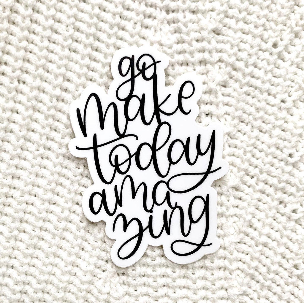 Go Make Today Amazing Sticker
