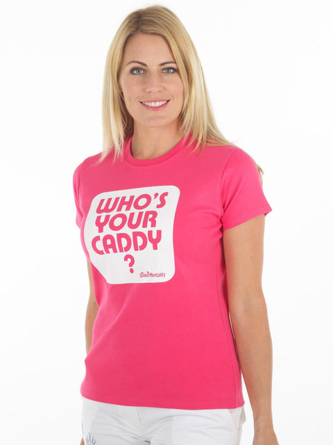 Queen of the Green Who's Your caddy hot pink womens golf t shirt - Front