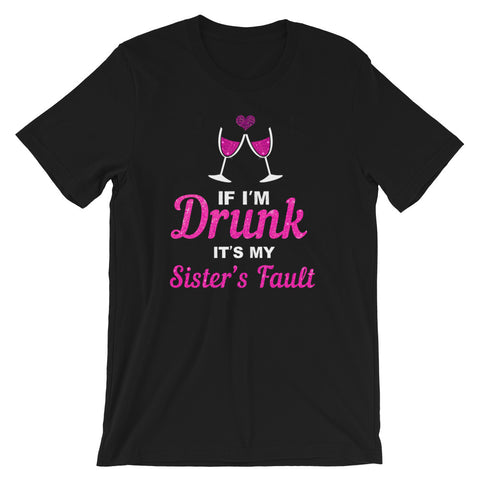 if im drunk sisters fault T-Shirt - sister Gift, big sister tee, birthday gift - wine party shirt - drinking women shirt  - wine tee