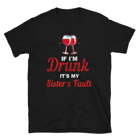 if im drunk sisters fault T-Shirt - sister Gift, big sister tee, birthday gift - wine shirt - drinking women shirt