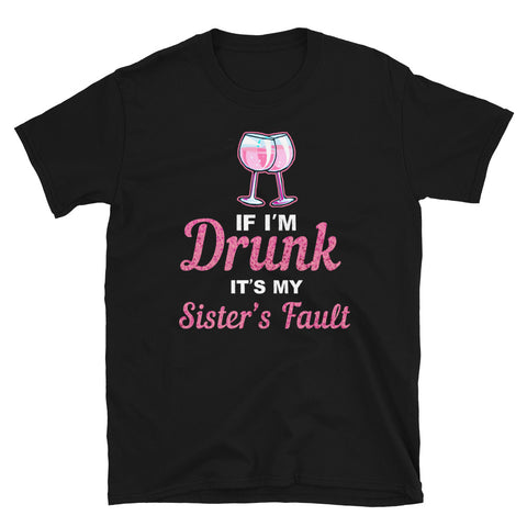 If i'm Drunk it's my Sister's Fault tshirt, sister Gift, big sister tee, birthday gift