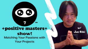 4: Positive Masters Show Podcast - Matching Your Passions With Your Projects (Full Episode)