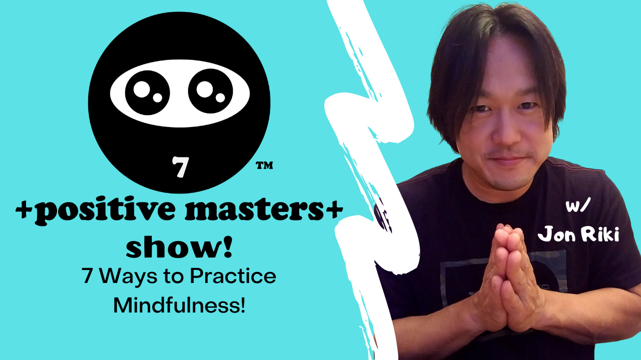 Here's the entire Episode 3 of the Positive Masters Show podcast about 7 Ways to Practice Mindfulness!