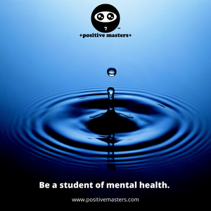 Be a student of mental health.