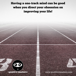 Having a one-track mind can be good when you direct your obsession on improving your life!⁠