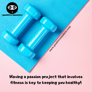 2: Positive Masters Show Podcast - Having a passion project that involves fitness is key to keeping you healthy.