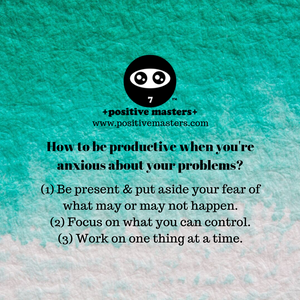 How to be productive when you're anxious about your problems?