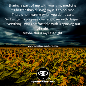 Sharing a part of me with you is my medicine.