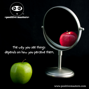 The way you see things depends on how you perceive them.