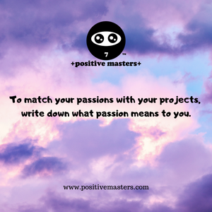 Here's a clip of Episode 4 of the Positive Masters Show Podcast - To match your passions with your projects, write down what passion means to you