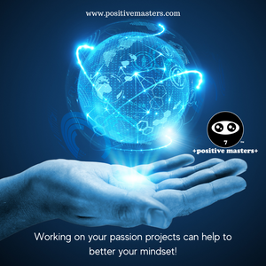 Clip from Ep. 2 of the Positive Masters Show Podcast - Working on Your Passion Projects Can Help to Better Your Mindset