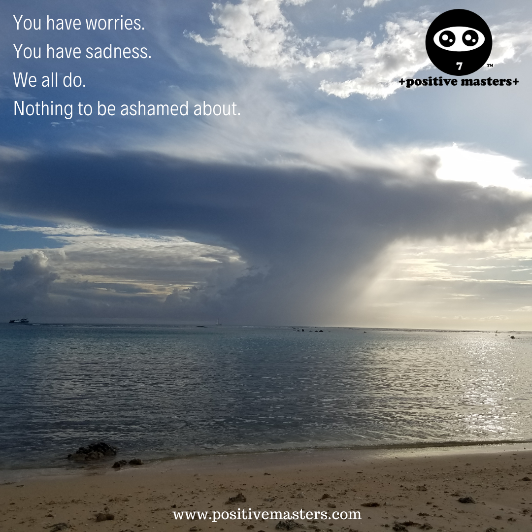 You have worries. ⁠You have sadness. ⁠We all do. ⁠Nothing to be ashamed about.⁠