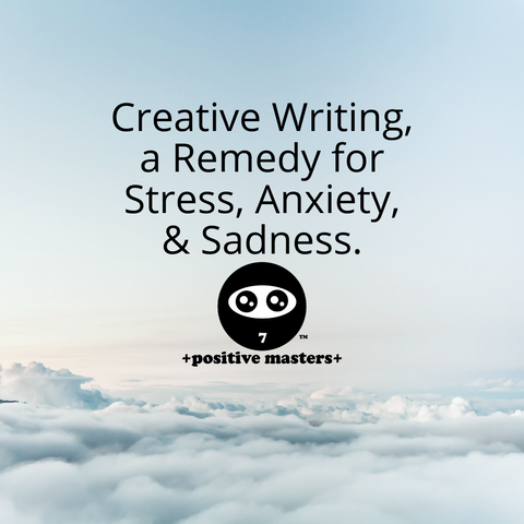 Creative Writing, a Remedy for Stress, Anxiety, & Sadness.