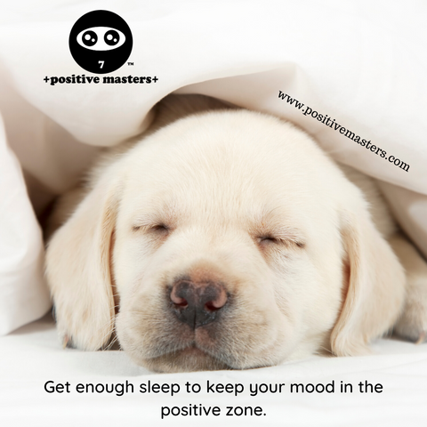 Get enough sleep to keep your mood in the positive zone.
