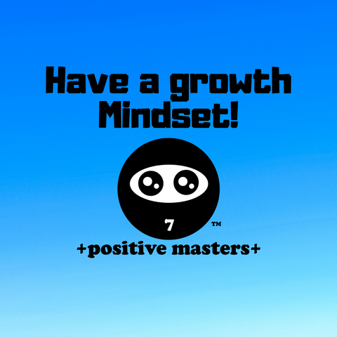 Have a Growth Mindset!