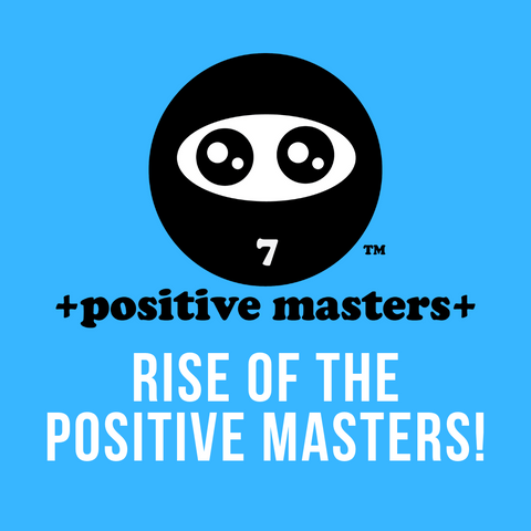 THE RISE OF THE POSITIVE MASTERS! We know what you want. It's what the great majority of us want, to be happy!