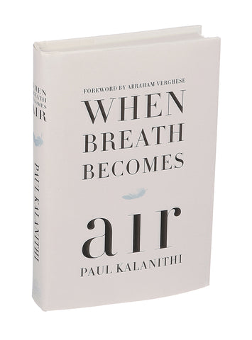 """When Breath Becomes Air,"" an incredible memoir by Paul Kalinithi, who at the age of thirty-six, on the verge of completing a decade's worth of training as a neurosurgeon and neuroscientist, was diagnosed with stage IV lung cancer."