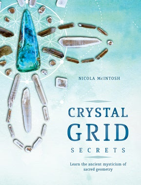 Crystal Grid Secrets : Learn the ancient mysticism of ancient geometry