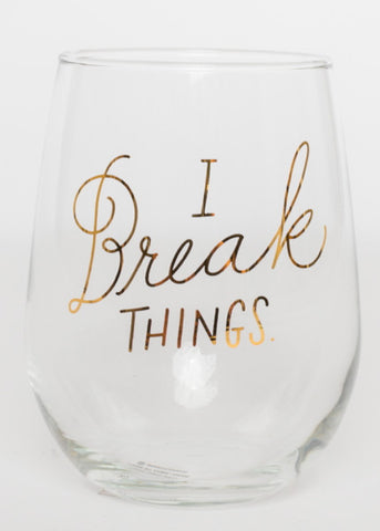 I BREAK THINGS STEMLESS WINE GLASS